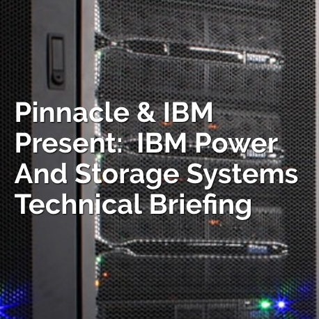 IBM and Pinnacle present Power Tech Briefing Aug 31, 2017