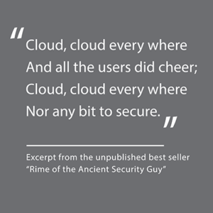 Cloud, cloud every where, And all the users did cheer; Cloud, cloud every where, Nor any bit to secure.