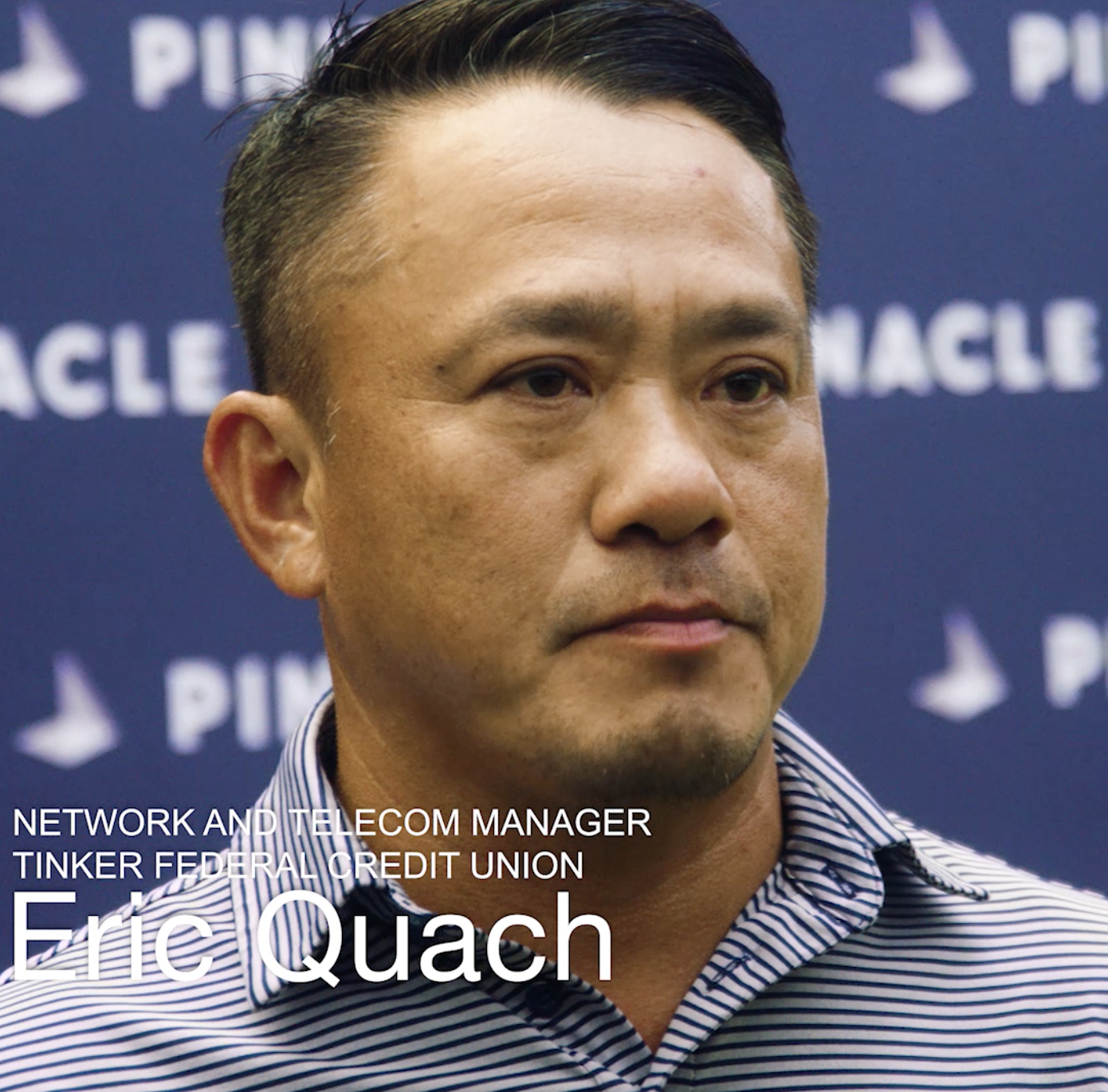 Eric Quach, IT leader Tinker Federal Credit Union and customer of Pinnacle